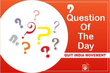 qotd general knowledge quit india movement