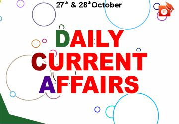 Daily Current Affairs 27 and 28 October 2019
