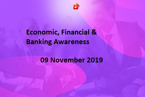 Economic, Banking and Financial Awareness - 09 Nov 2019