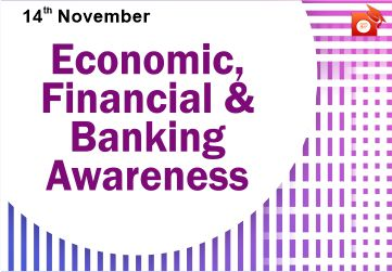 Economic, Banking and Financial Awareness - 14 Nov 2019