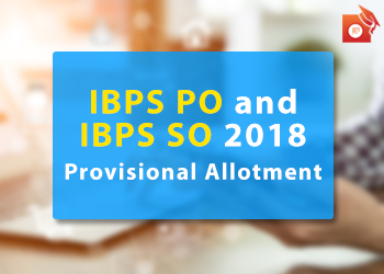IBPS PO 2018 and IBPS SO 2018 final list of provisional allotment under reserve list