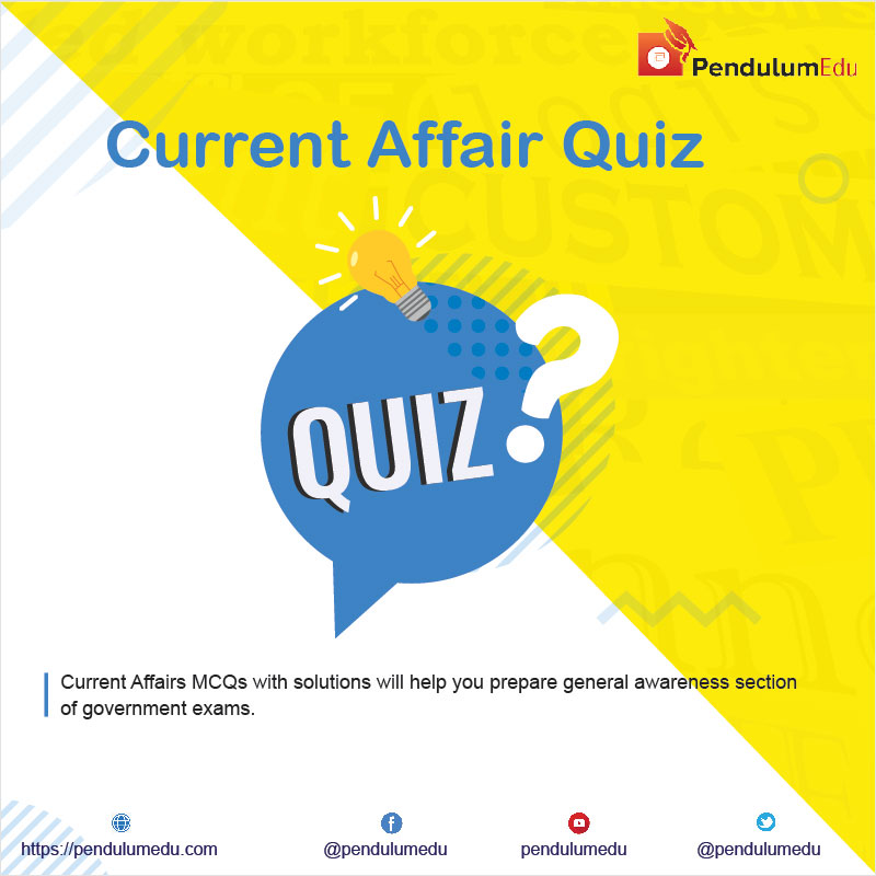 Current Affairs Quiz for Government Exams | Daily GK Quiz